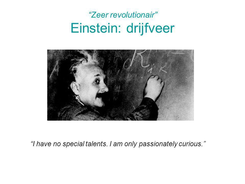 Zeer revolutionair Einstein: drijfveer