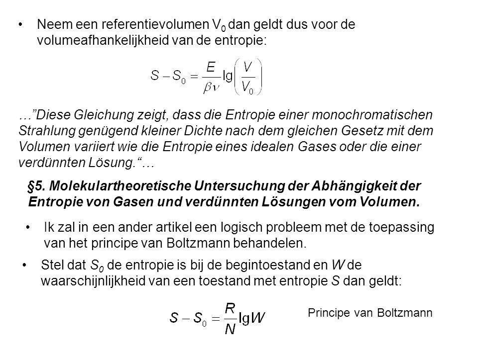 Neem een referentievolumen V0 dan geldt dus voor de volumeafhankelijkheid van de entropie: