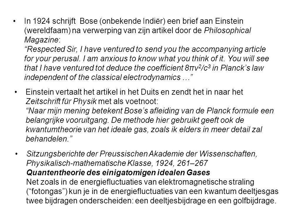 In 1924 schrijft Bose (onbekende Indiër) een brief aan Einstein (wereldfaam) na verwerping van zijn artikel door de Philosophical Magazine:
