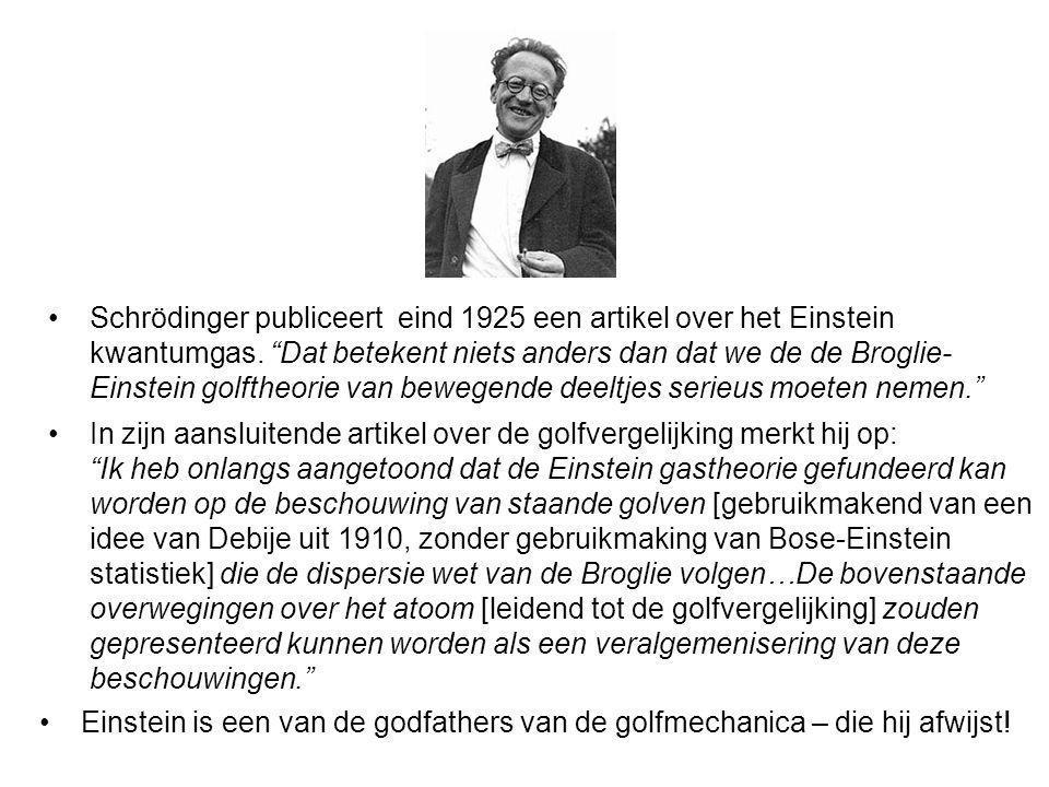 Schrödinger publiceert eind 1925 een artikel over het Einstein kwantumgas. Dat betekent niets anders dan dat we de de Broglie- Einstein golftheorie van bewegende deeltjes serieus moeten nemen.