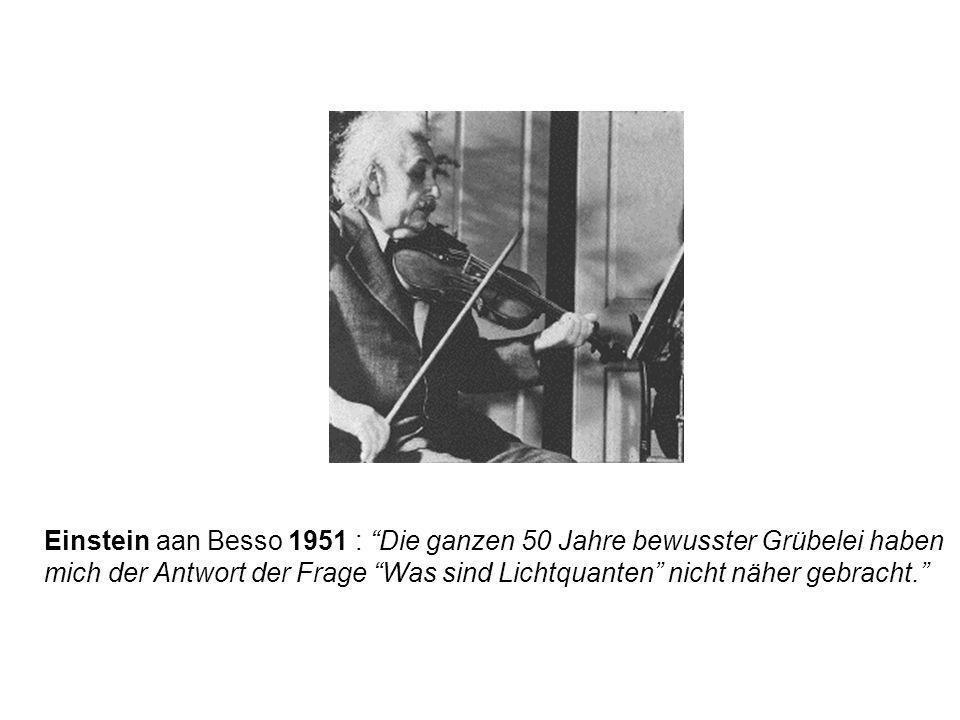 Einstein aan Besso 1951 : Die ganzen 50 Jahre bewusster Grübelei haben mich der Antwort der Frage Was sind Lichtquanten nicht näher gebracht.