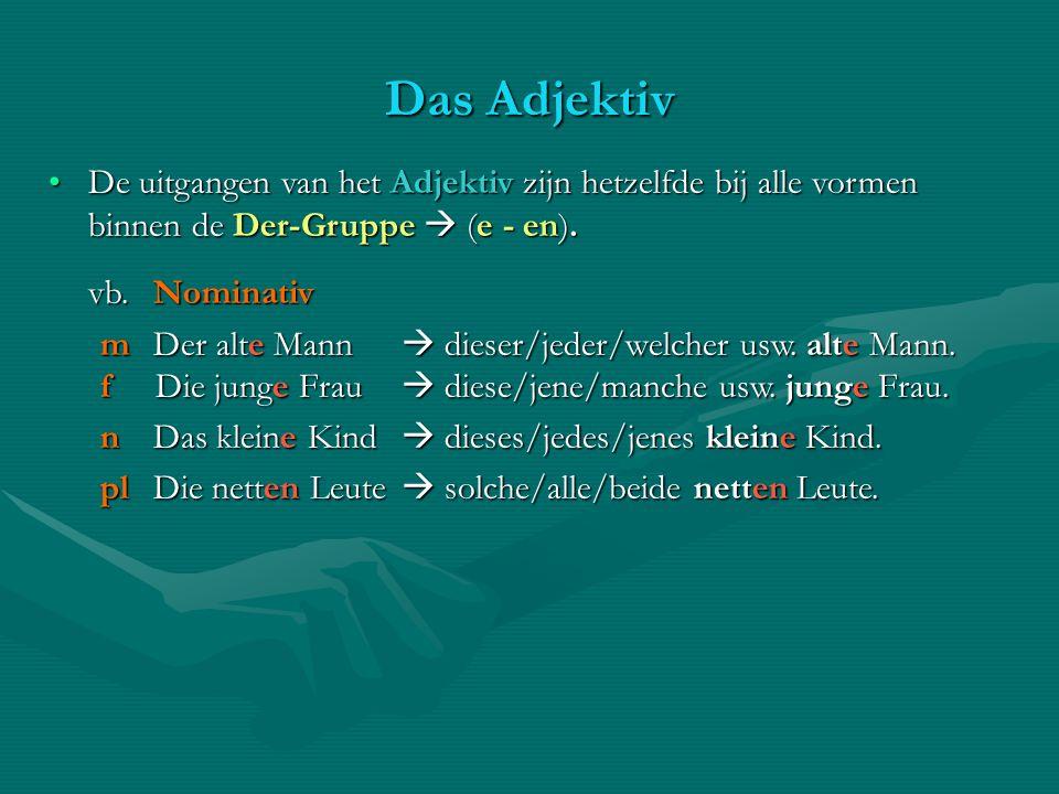 Das Adjektiv De uitgangen van het Adjektiv zijn hetzelfde bij alle vormen binnen de Der-Gruppe  (e - en).
