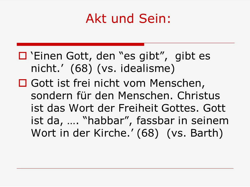 Akt und Sein: 'Einen Gott, den es gibt , gibt es nicht.' (68) (vs. idealisme)