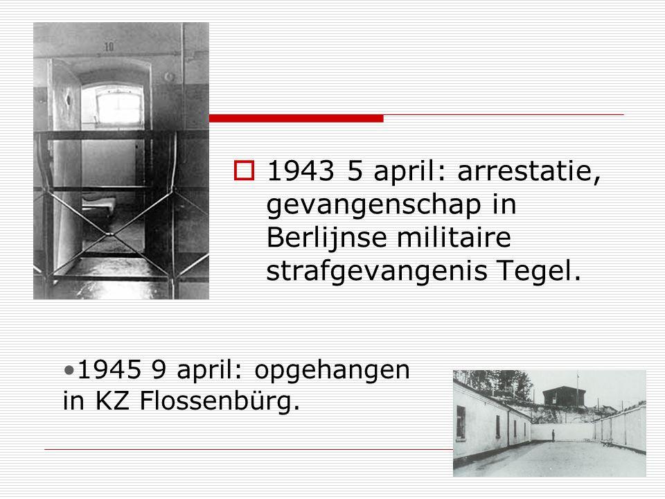 1943 5 april: arrestatie, gevangenschap in Berlijnse militaire strafgevangenis Tegel.
