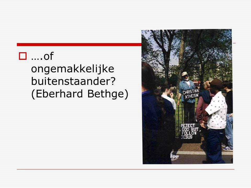 ….of ongemakkelijke buitenstaander (Eberhard Bethge)