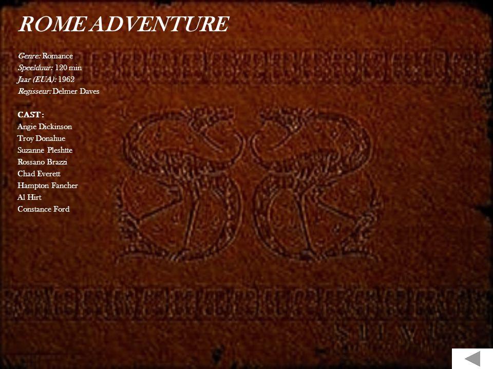 ROME ADVENTURE Genre: Romance Speelduur: 120 min Jaar (EUA): 1962