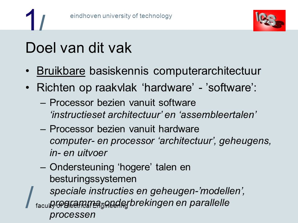 Doel van dit vak Bruikbare basiskennis computerarchitectuur