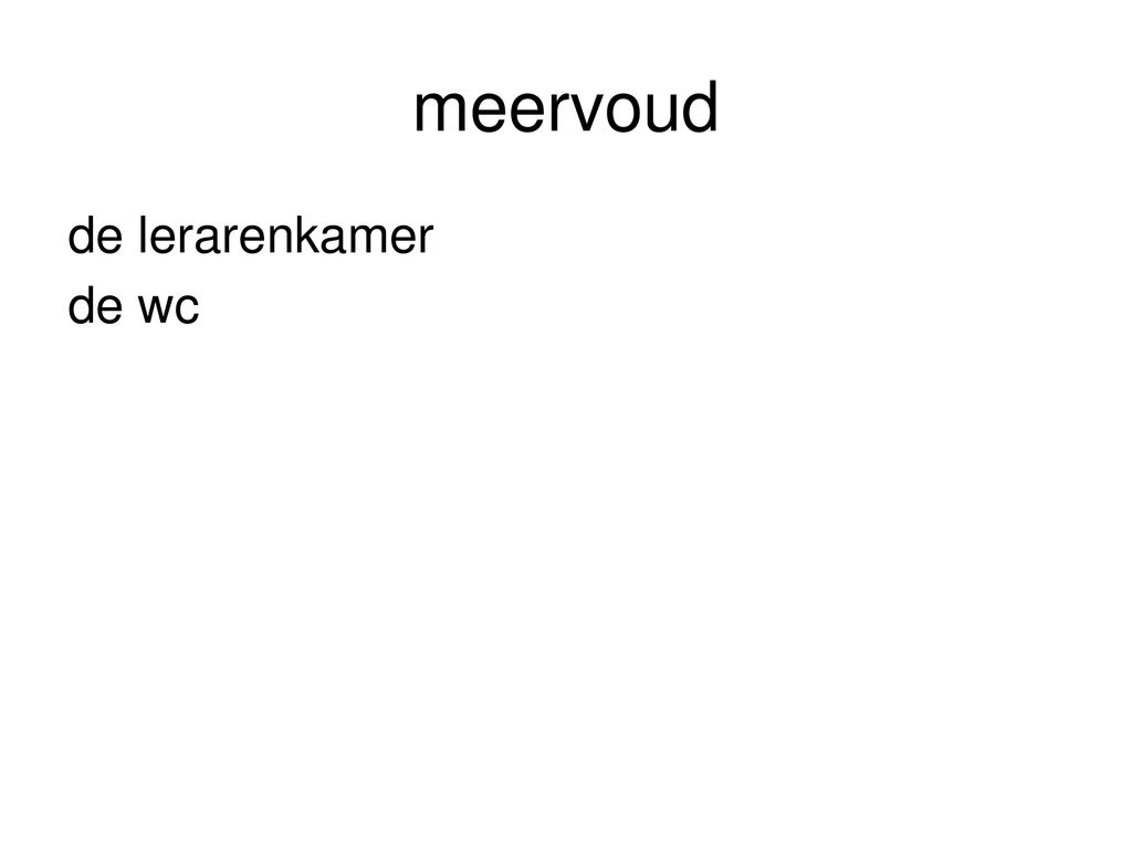 meervoud de lerarenkamer de wc