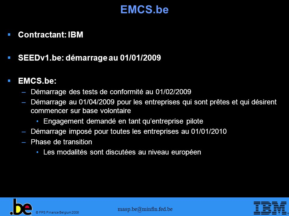 EMCS.be Contractant: IBM SEEDv1.be: démarrage au 01/01/2009 EMCS.be: