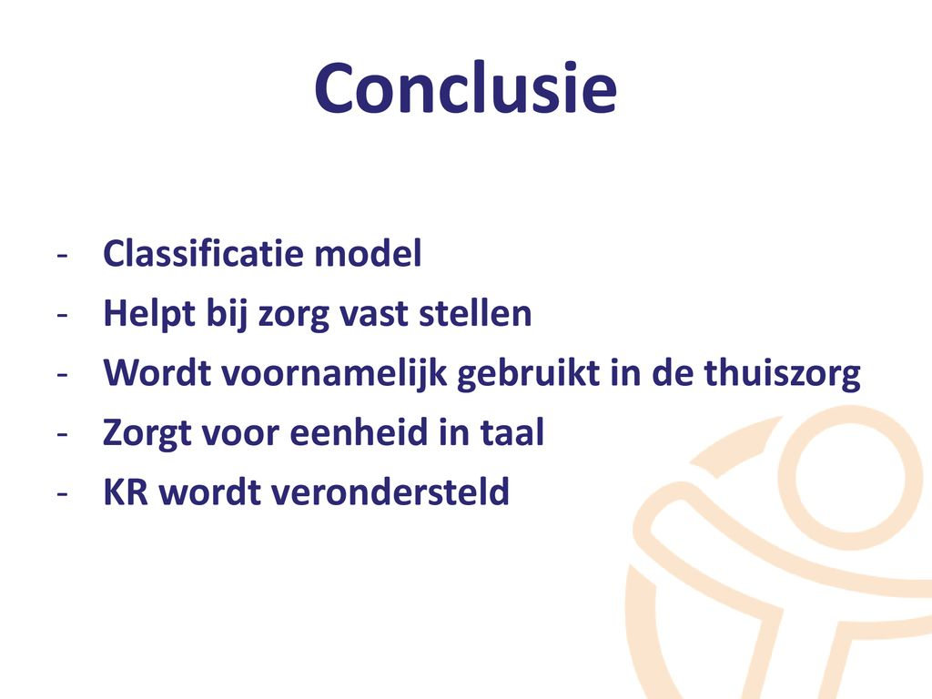 Conclusie Classificatie model Helpt bij zorg vast stellen