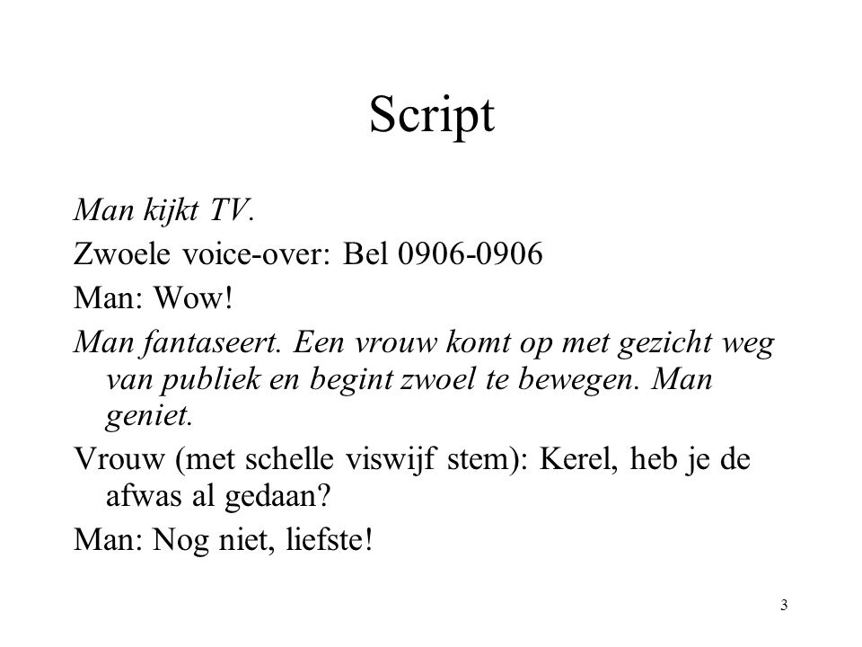 Script Man kijkt TV. Zwoele voice-over: Bel Man: Wow!