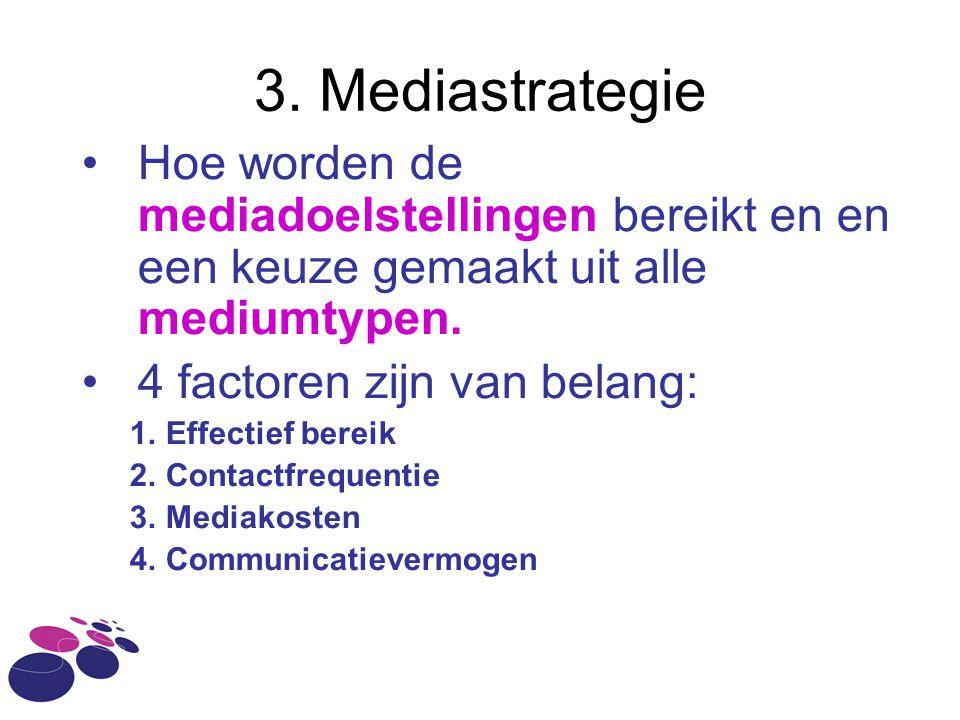 3. Mediastrategie Hoe worden de mediadoelstellingen bereikt en en een keuze gemaakt uit alle mediumtypen.