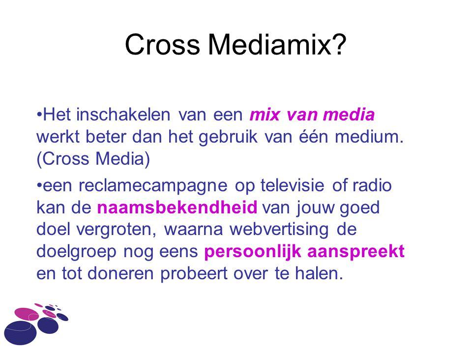 Cross Mediamix Het inschakelen van een mix van media werkt beter dan het gebruik van één medium. (Cross Media)