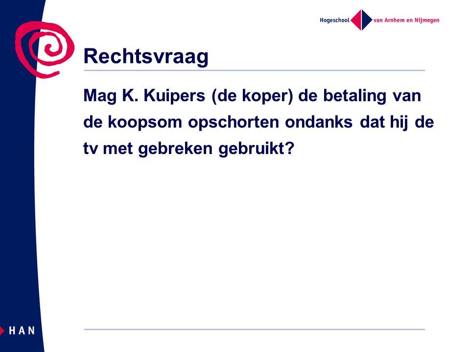 Rechtsvraag Mag K. Kuipers (de koper) de betaling van