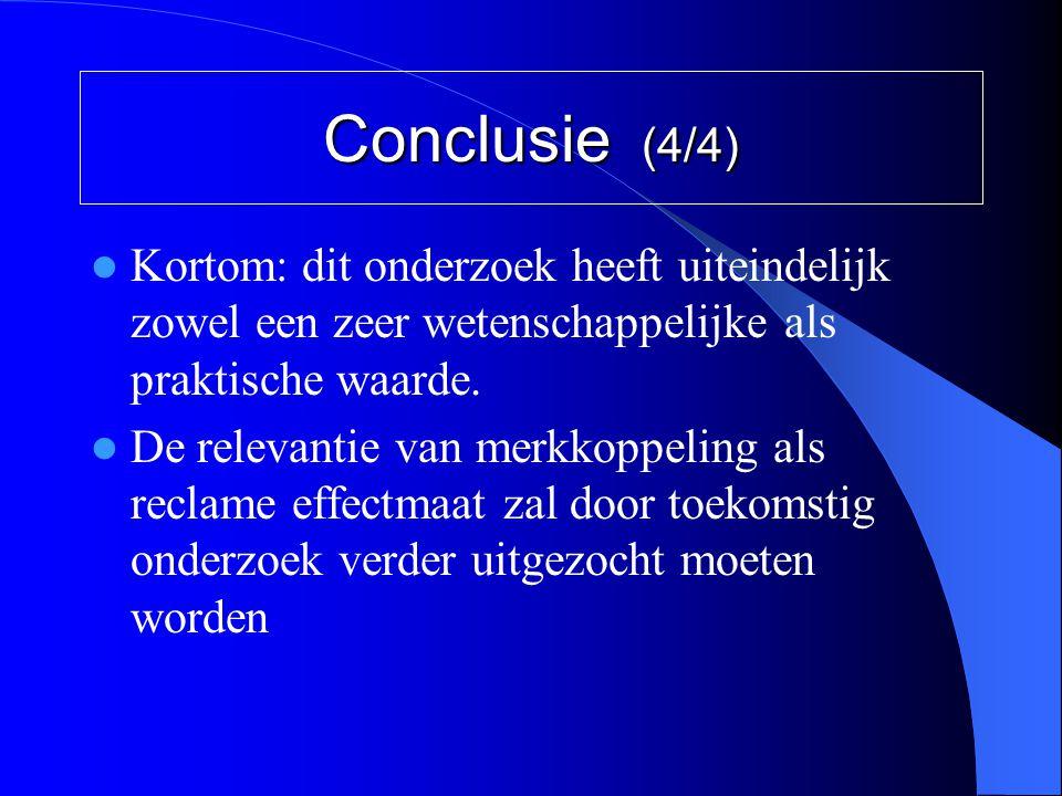 Conclusie (4/4) Kortom: dit onderzoek heeft uiteindelijk zowel een zeer wetenschappelijke als praktische waarde.