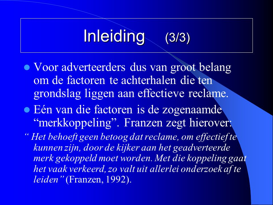 Inleiding (3/3) Voor adverteerders dus van groot belang om de factoren te achterhalen die ten grondslag liggen aan effectieve reclame.
