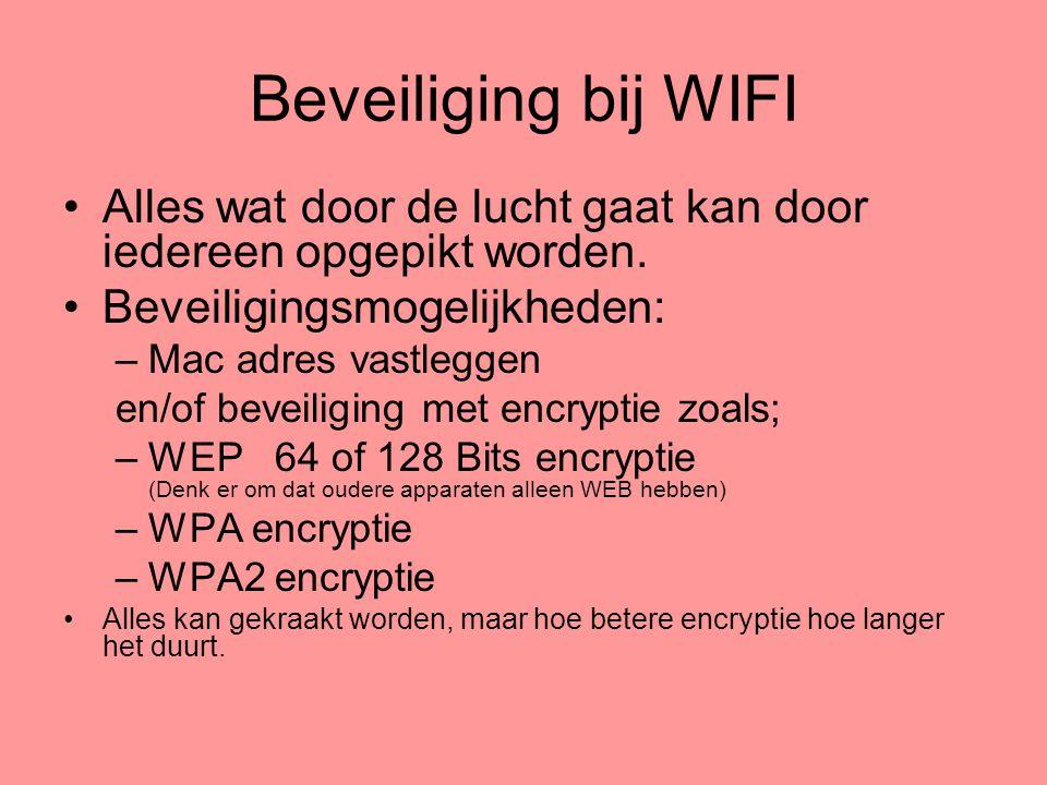 Beveiliging bij WIFI Alles wat door de lucht gaat kan door iedereen opgepikt worden. Beveiligingsmogelijkheden: