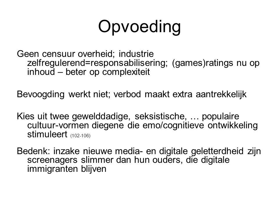 Opvoeding Geen censuur overheid; industrie zelfregulerend=responsabilisering; (games)ratings nu op inhoud – beter op complexiteit.
