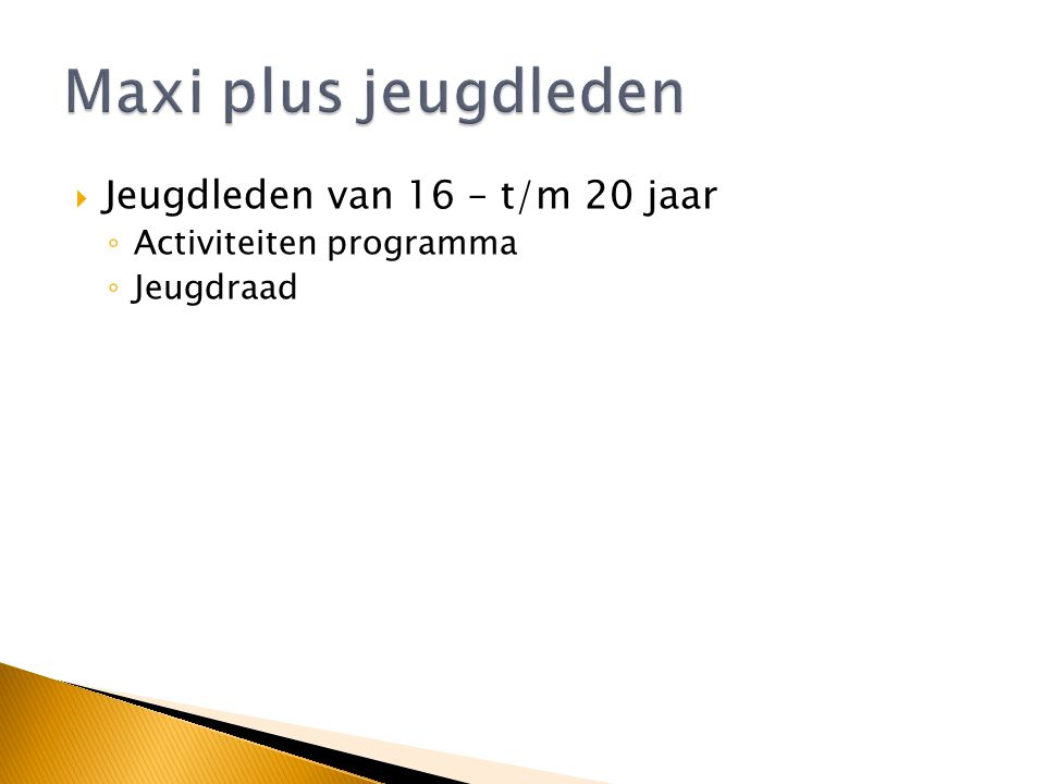 Maxi plus jeugdleden Jeugdleden van 16 – t/m 20 jaar