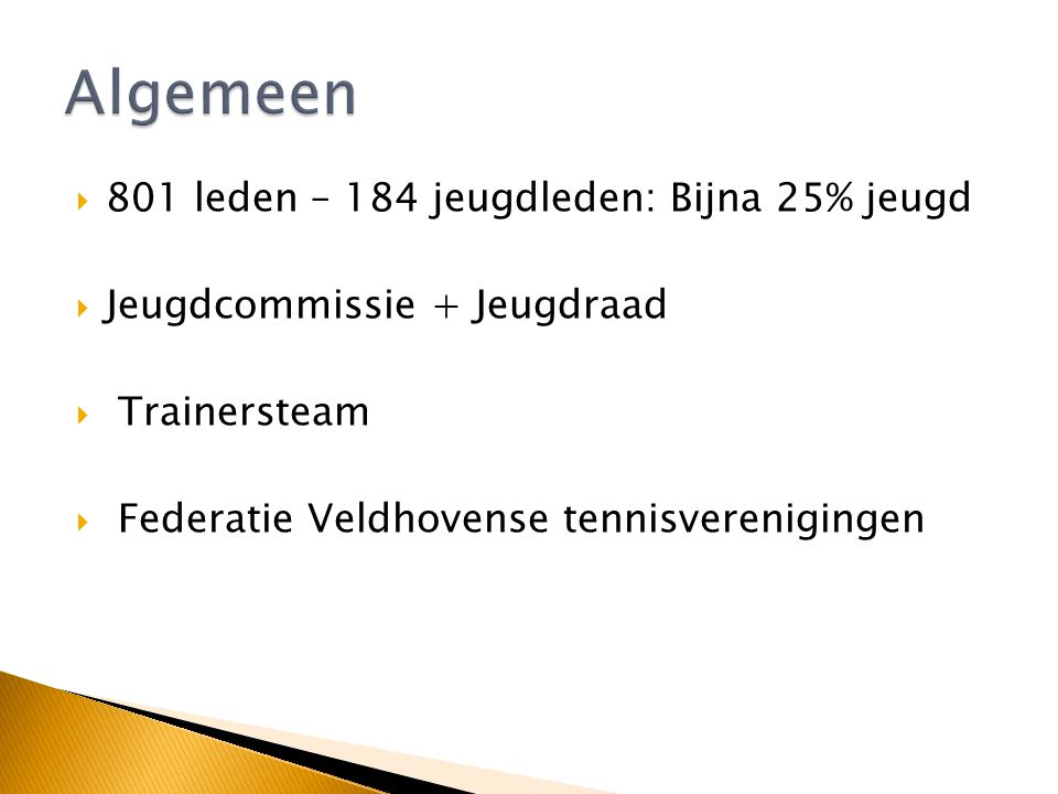 Algemeen 801 leden – 184 jeugdleden: Bijna 25% jeugd