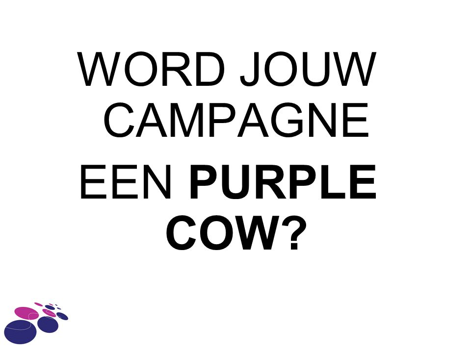 WORD JOUW CAMPAGNE EEN PURPLE COW