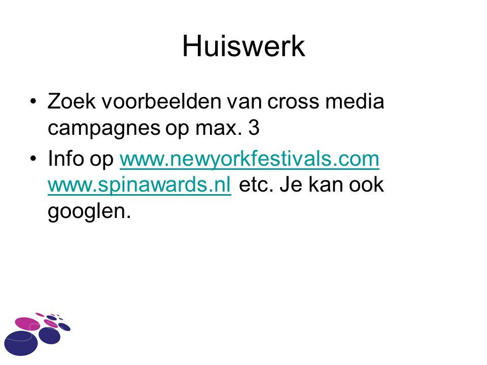 Huiswerk Zoek voorbeelden van cross media campagnes op max. 3