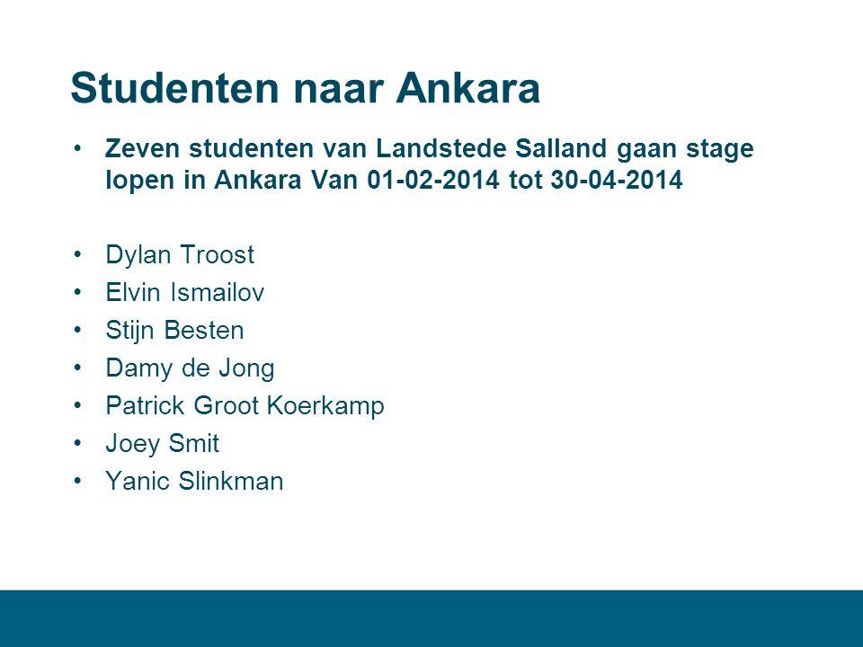 Studenten naar Ankara Zeven studenten van Landstede Salland gaan stage lopen in Ankara Van 01-02-2014 tot 30-04-2014.