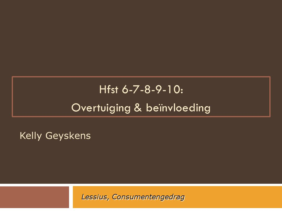 Hfst 6-7-8-9-10: Overtuiging & beïnvloeding
