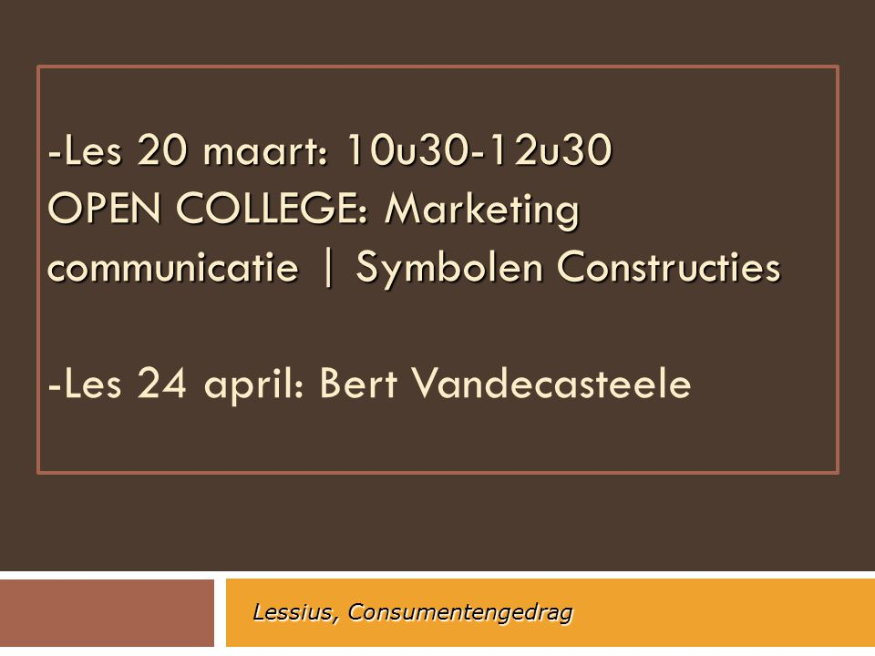 -Les 20 maart: 10u30-12u30 OPEN COLLEGE: Marketing communicatie | Symbolen Constructies -Les 24 april: Bert Vandecasteele