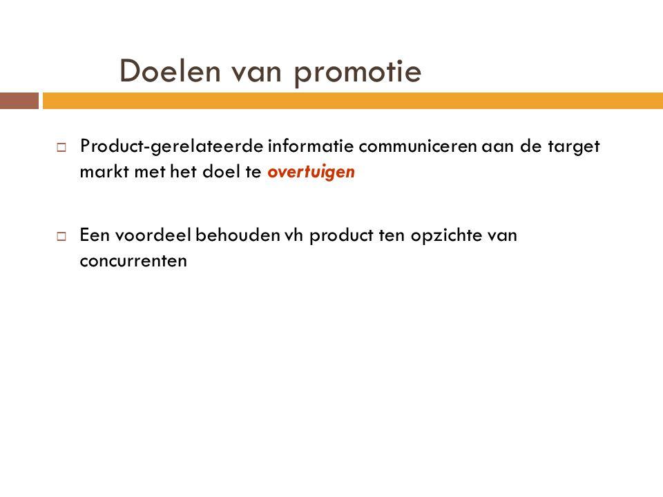 Doelen van promotie Product-gerelateerde informatie communiceren aan de target markt met het doel te overtuigen.