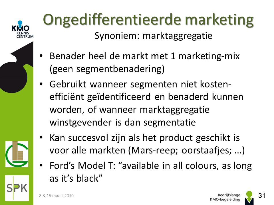 Ongedifferentieerde marketing Synoniem: marktaggregatie