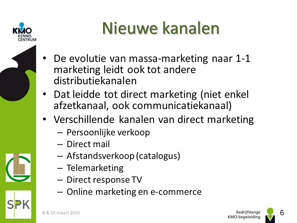 Nieuwe kanalen De evolutie van massa-marketing naar 1-1 marketing leidt ook tot andere distributiekanalen.