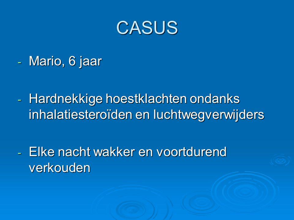 CASUS Mario, 6 jaar. Hardnekkige hoestklachten ondanks inhalatiesteroïden en luchtwegverwijders.
