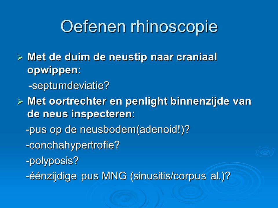 Oefenen rhinoscopie Met de duim de neustip naar craniaal opwippen: