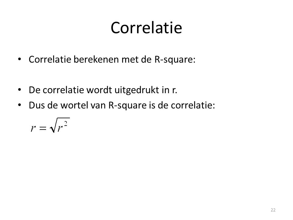 Correlatie Correlatie berekenen met de R-square: