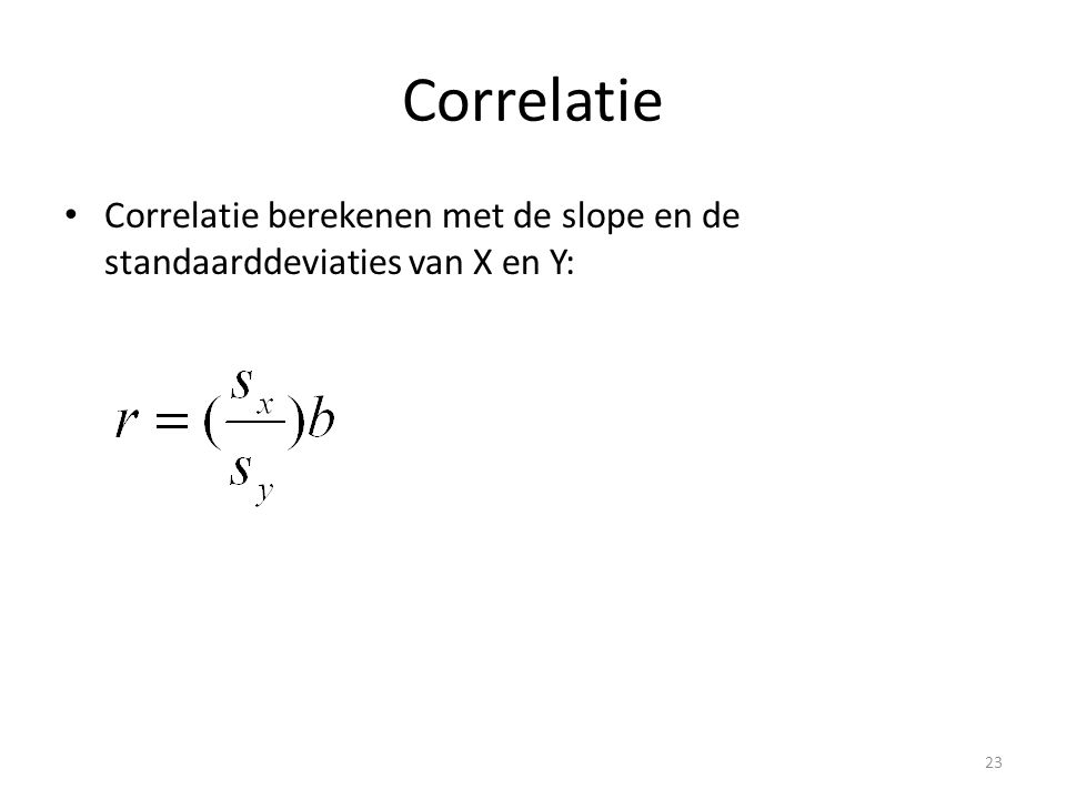 Correlatie Correlatie berekenen met de slope en de standaarddeviaties van X en Y: