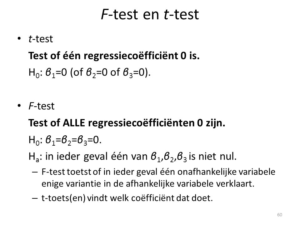 F-test en t-test t-test Test of één regressiecoëfficiënt 0 is.