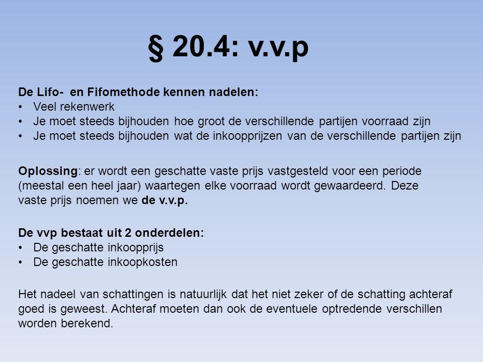 § 20.4: v.v.p De Lifo- en Fifomethode kennen nadelen: Veel rekenwerk