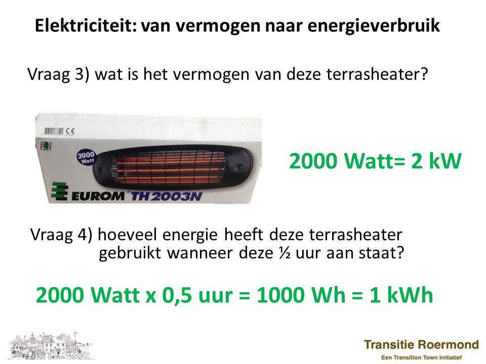 2000 Watt= 2 kW 2000 Watt x 0,5 uur = 1000 Wh = 1 kWh