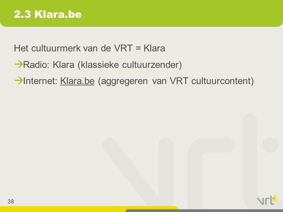 2.3 Klara.be Het cultuurmerk van de VRT = Klara