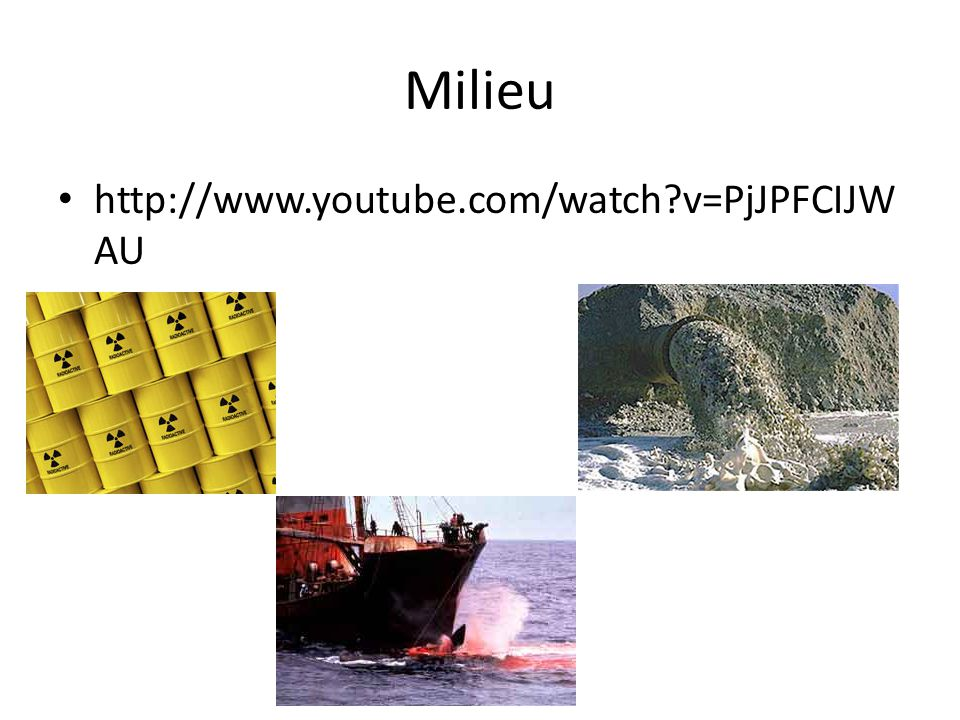 Milieu http://www.youtube.com/watch v=PjJPFCIJWAU