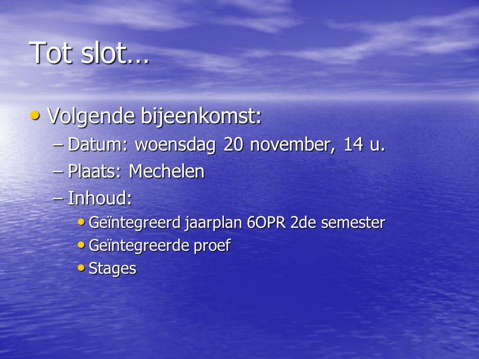 Tot slot… Volgende bijeenkomst: Datum: woensdag 20 november, 14 u.