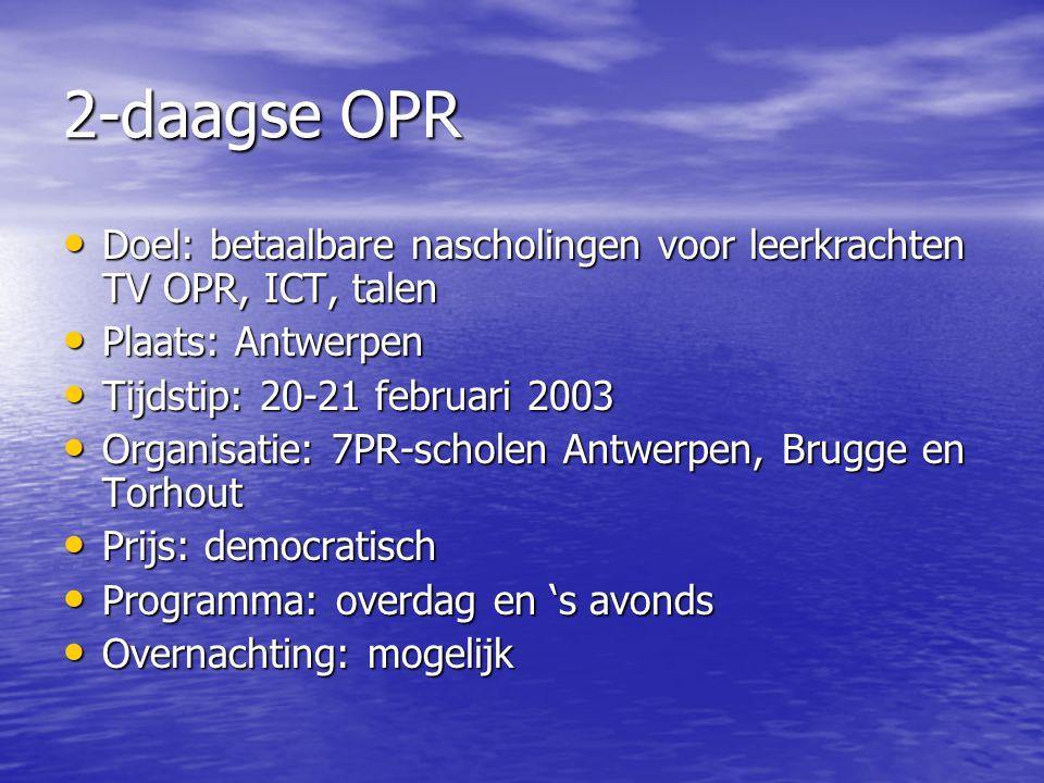 2-daagse OPR Doel: betaalbare nascholingen voor leerkrachten TV OPR, ICT, talen. Plaats: Antwerpen.