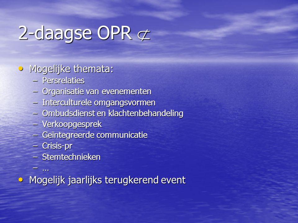 2-daagse OPR  Mogelijke themata: Mogelijk jaarlijks terugkerend event