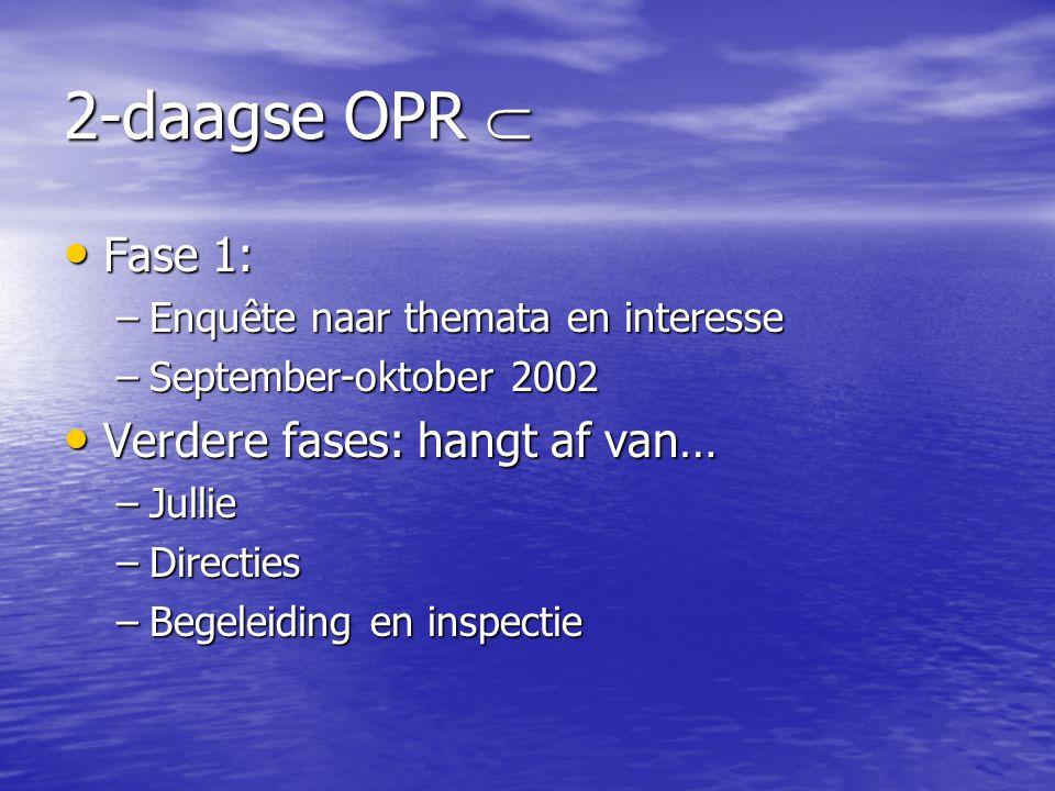2-daagse OPR  Fase 1: Verdere fases: hangt af van…