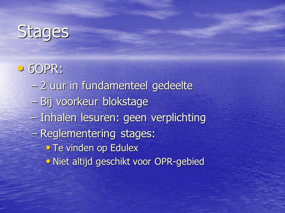 Stages 6OPR: 2 uur in fundamenteel gedeelte Bij voorkeur blokstage