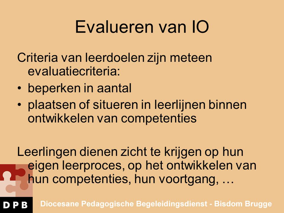 Evalueren van IO Criteria van leerdoelen zijn meteen evaluatiecriteria: beperken in aantal.