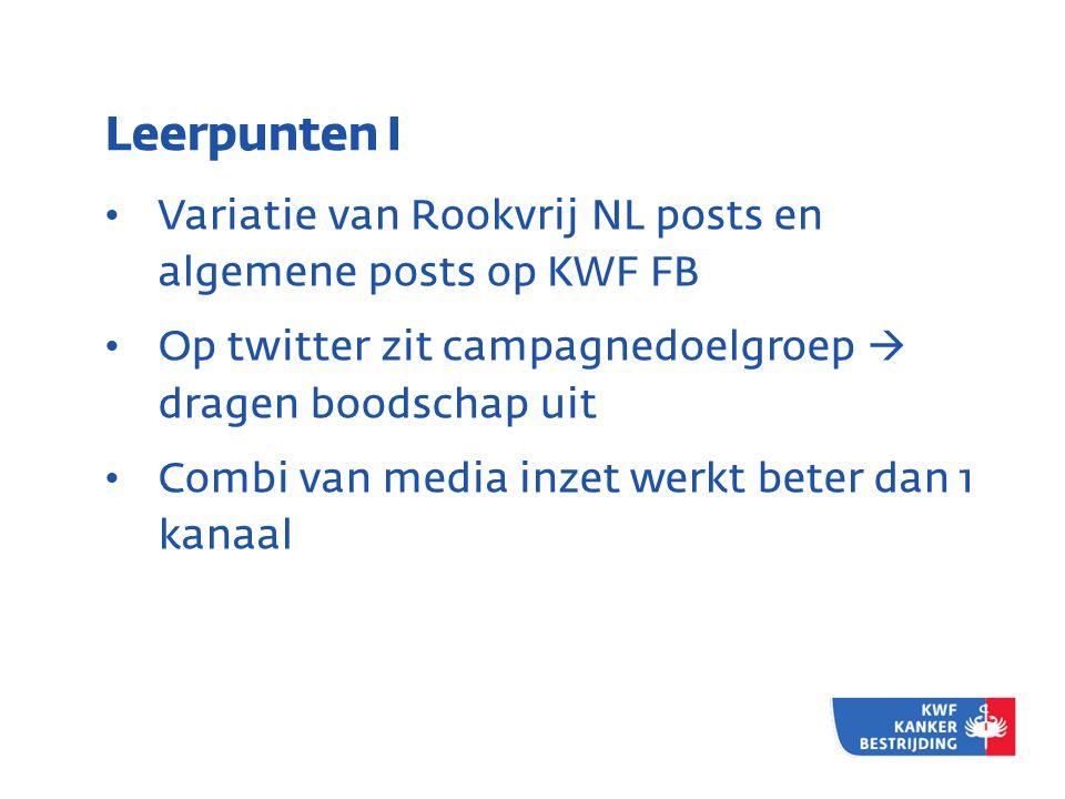 Leerpunten I Variatie van Rookvrij NL posts en algemene posts op KWF FB. Op twitter zit campagnedoelgroep  dragen boodschap uit.