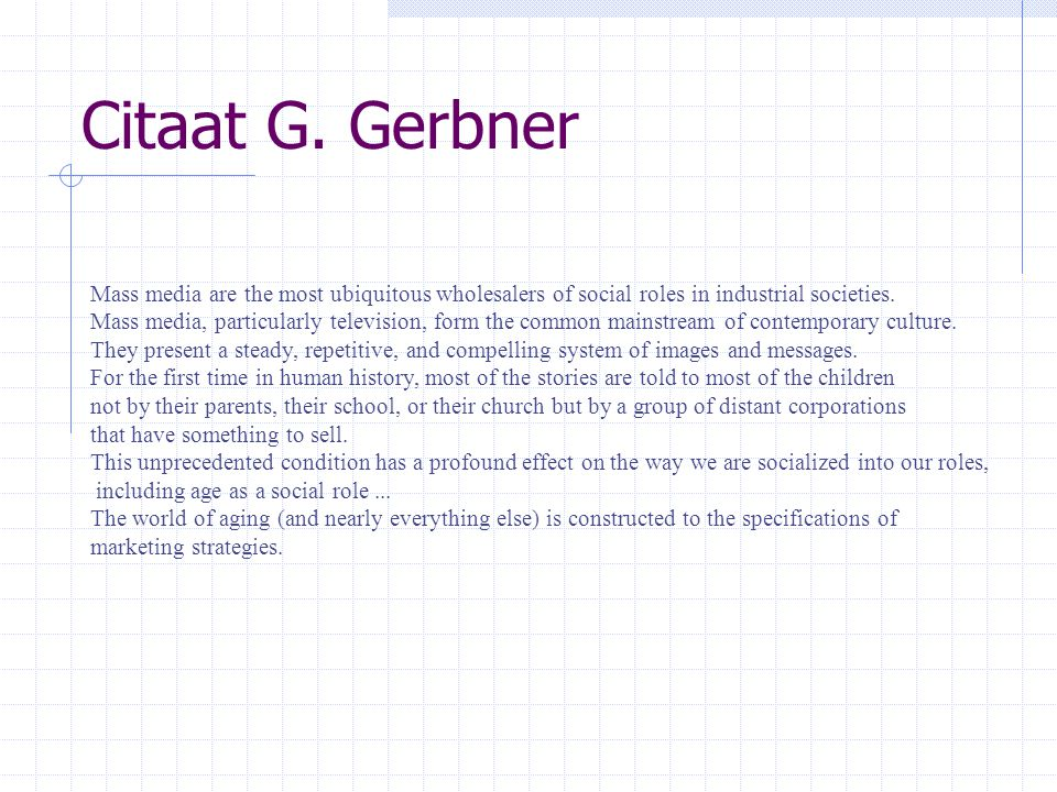 Citaat G. Gerbner Mass media are the most ubiquitous wholesalers of social roles in industrial societies.