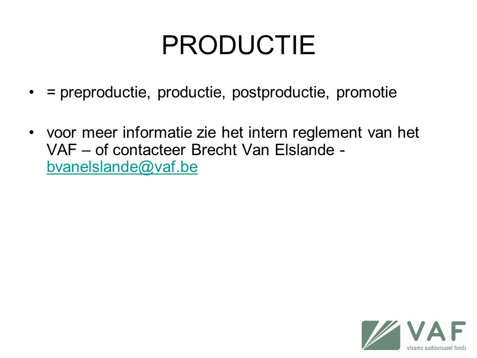 PRODUCTIE = preproductie, productie, postproductie, promotie